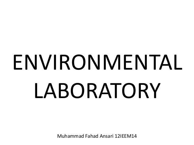 ENVIRONMENTAL  LABORATORY   Muhammad Fahad Ansari 12IEEM14