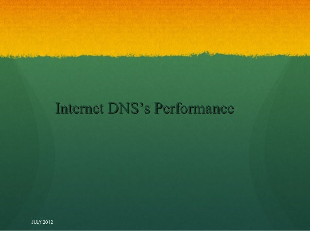 Internet DNS's Performance  JULY 2012