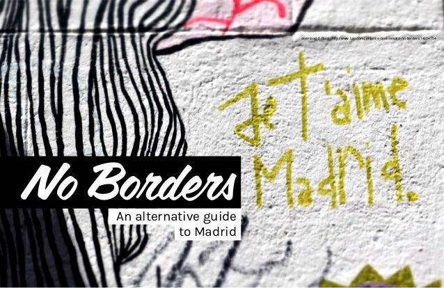 No BordersAn alternative guide to Madrid download E-Book: http://www.lulu.com/content/e-book/madrid-no-borders/14034754