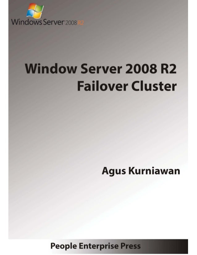 Windows Server 2008 R2 Failover Cluster  Agus Kurniawan  People Enterprise Press 2013  2 | Windows Server 2008 R2 Clusteri...