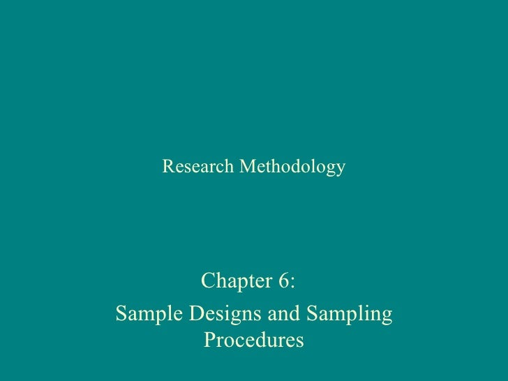 Research Methodology        Chapter 6:Sample Designs and Sampling        Procedures