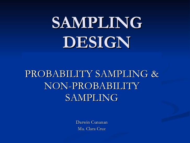 SAMPLING DESIGN PROBABILITY SAMPLING & NON-PROBABILITY SAMPLING Darwin Cunanan Ma. Clara Cruz