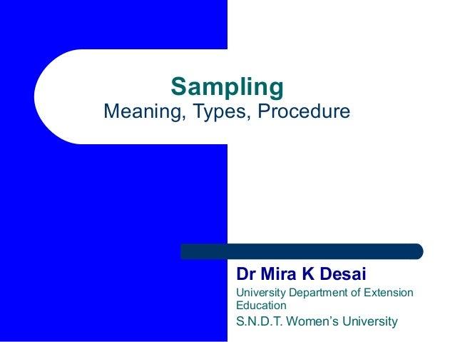 Sampling  Meaning, Types, Procedure  Dr Mira K Desai University Department of Extension Education  S.N.D.T. Women's Univer...