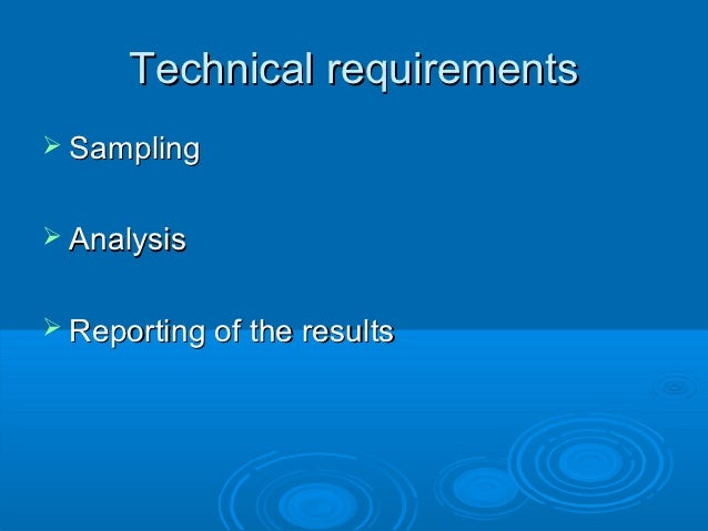Technical requirements Sampling Analysis Reporting of the results