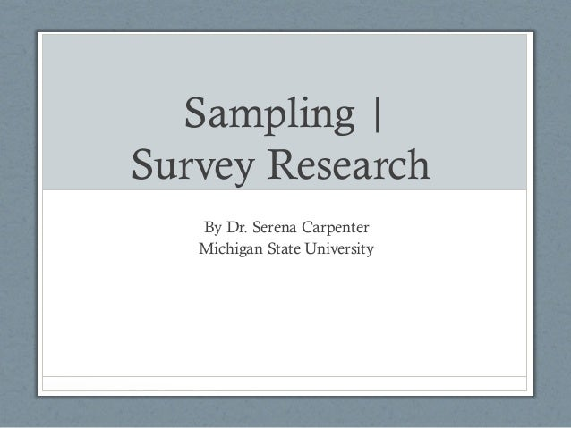Sampling |Survey ResearchBy Dr. Serena CarpenterMichigan State University