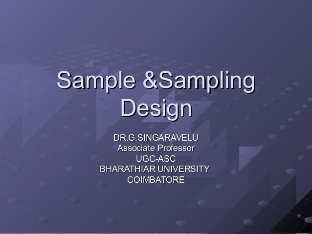 Sample &Sampling    Design     DR.G.SINGARAVELU      Associate Professor          UGC-ASC   BHARATHIAR UNIVERSITY        C...
