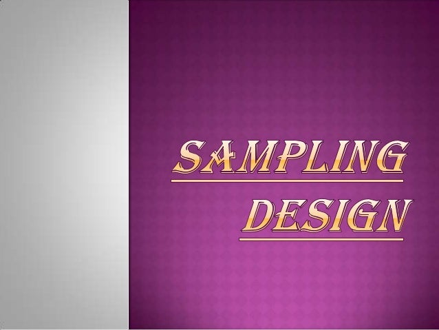  A sample design is a definite plan for obtaining a sample from a given population . It refers to the technique or the pr...