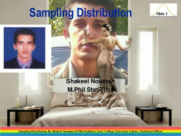 Sampling Distribution  Slide 1  Shakeel Nouman M.Phil Statistics  Sampling Distribution By Shakeel Nouman M.Phil Statistic...