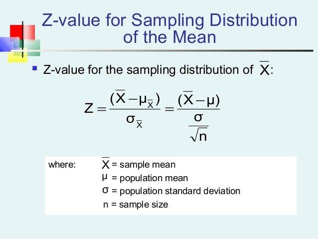 Z-value for Sampling Distribution of the Mean  Z-value for the sampling distribution of : where: = sample mean = populati...