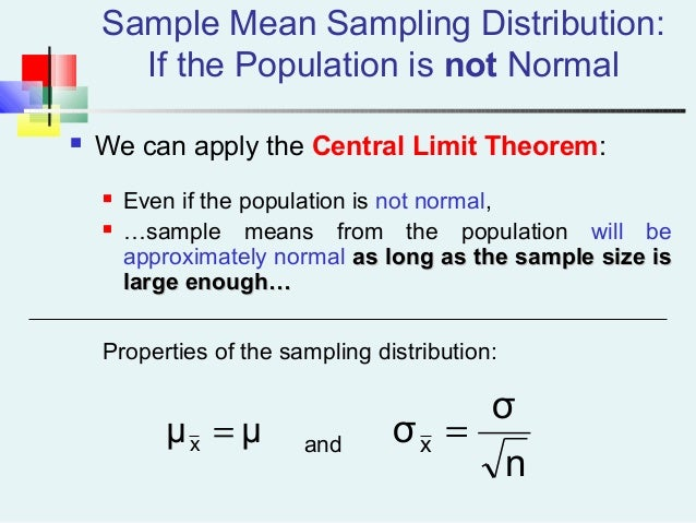 Sample Mean Sampling Distribution: If the Population is not Normal  We can apply the Central Limit Theorem:  Even if the...