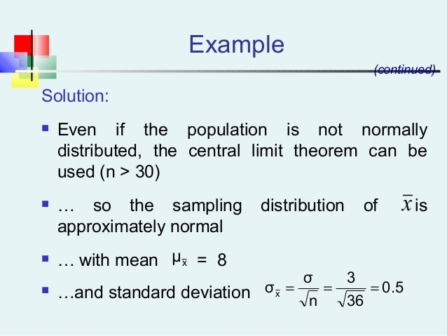 Example Solution:  Even if the population is not normally distributed, the central limit theorem can be used (n > 30)  …...