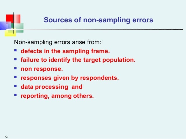 42 Sources of non-sampling errors Non-sampling errors arise from:  defects in the sampling frame.  failure to identify t...