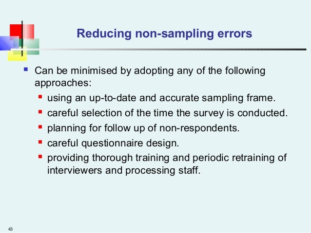 43 Reducing non-sampling errors  Can be minimised by adopting any of the following approaches:  using an up-to-date and ...