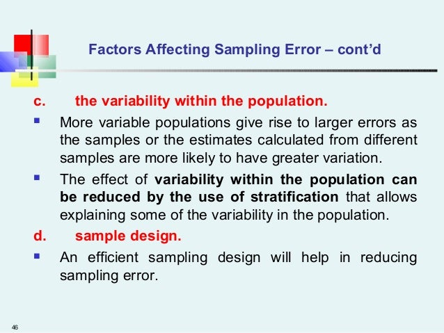 46 Factors Affecting Sampling Error – cont'd c. the variability within the population.  More variable populations give ri...