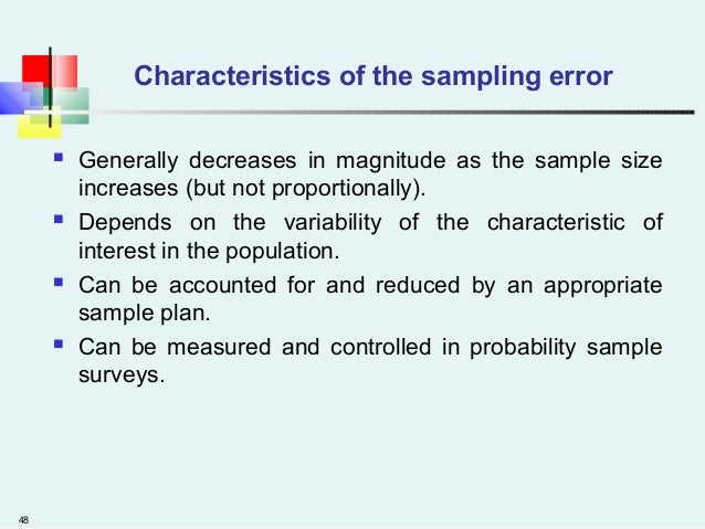 48 Characteristics of the sampling error  Generally decreases in magnitude as the sample size increases (but not proporti...