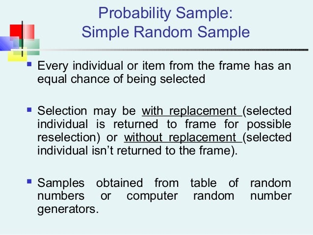Probability Sample: Simple Random Sample  Every individual or item from the frame has an equal chance of being selected ...
