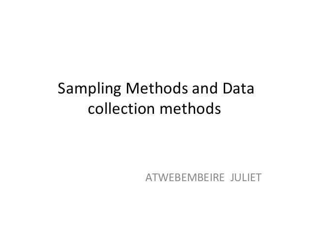 Sampling Methods and Data collection methods ATWEBEMBEIRE JULIET