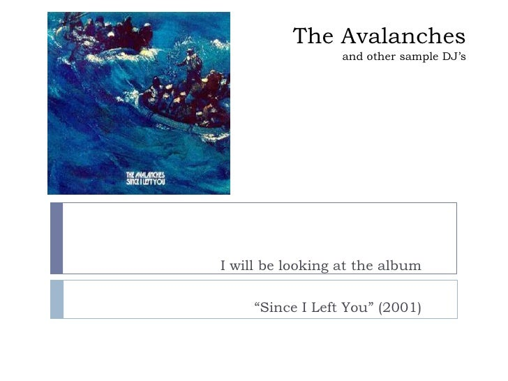 "The Avalanchesand other sample DJ's<br />I will be looking at the album <br />""Since I Left You"" (2001)<br />"
