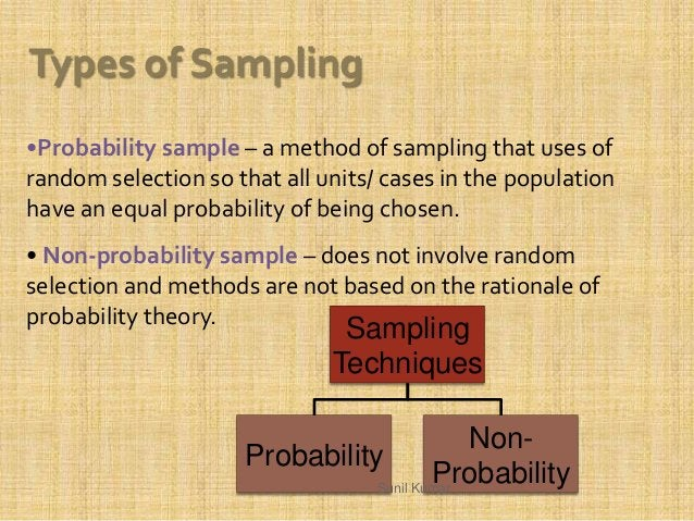 •Probability sample – a method of sampling that uses of random selection so that all units/ cases in the population have a...