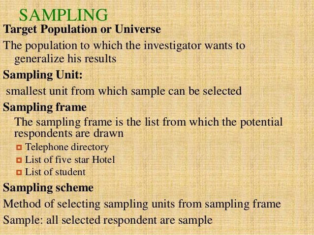 SAMPLING Target Population or Universe The population to which the investigator wants to generalize his results Sampling U...