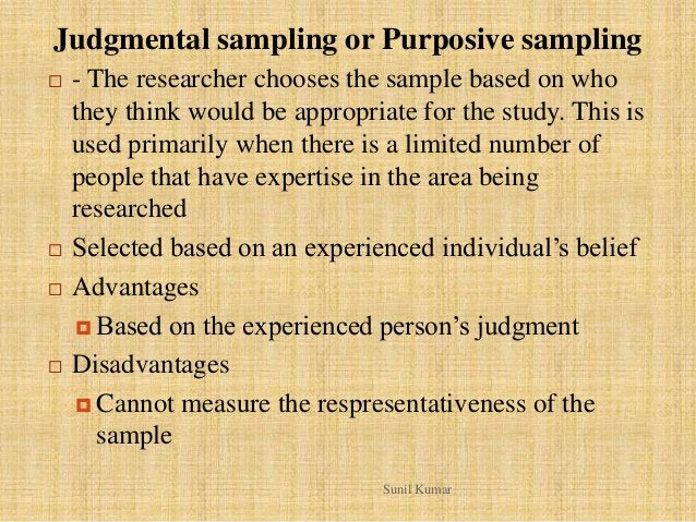 Judgmental sampling or Purposive sampling  - The researcher chooses the sample based on who they think would be appropria...