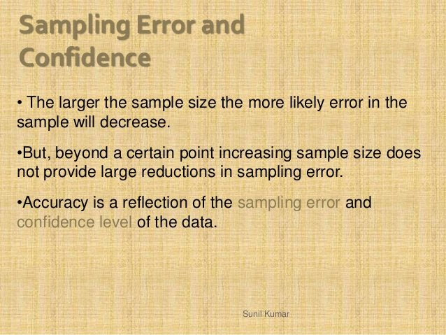 • The larger the sample size the more likely error in the sample will decrease. •But, beyond a certain point increasing sa...