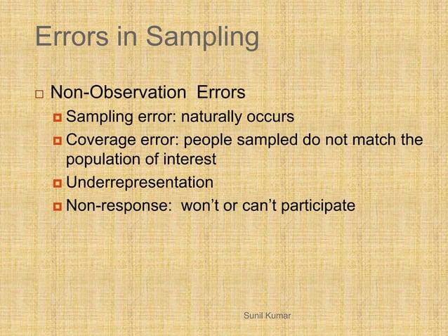 Errors in Sampling  Non-Observation Errors  Sampling error: naturally occurs  Coverage error: people sampled do not mat...