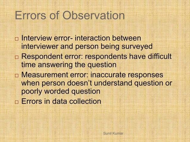 Errors of Observation  Interview error- interaction between interviewer and person being surveyed  Respondent error: res...
