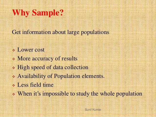 Why Sample? Get information about large populations  Lower cost  More accuracy of results  High speed of data collectio...