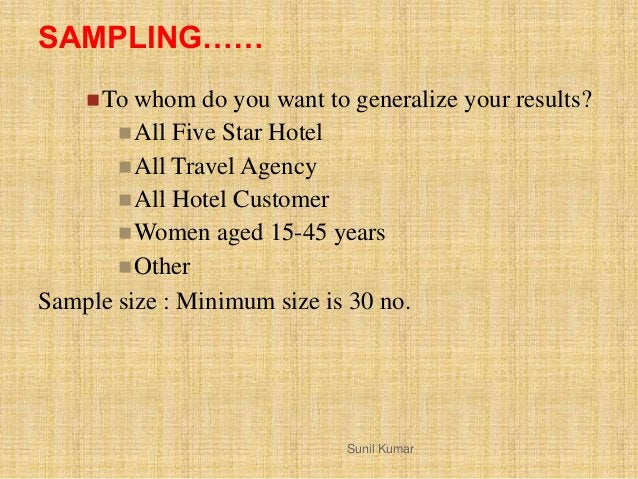 SAMPLING…… To whom do you want to generalize your results? All Five Star Hotel All Travel Agency All Hotel Customer W...