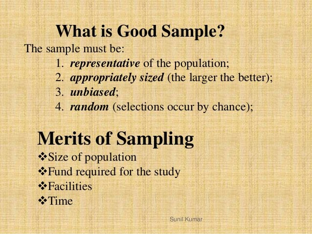 The sample must be: 1. representative of the population; 2. appropriately sized (the larger the better); 3. unbiased; 4. r...