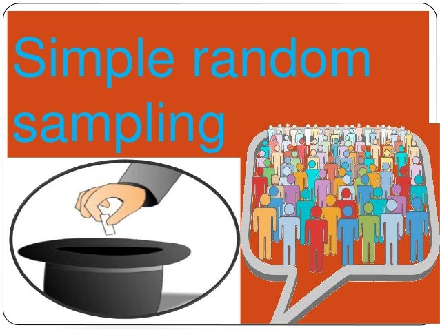 simple random sampling Simple random sampling simple random sampling (srs) is a method of selection of a sample comprising of n number of sampling units out of the population having n number of sampling units such that every sampling.