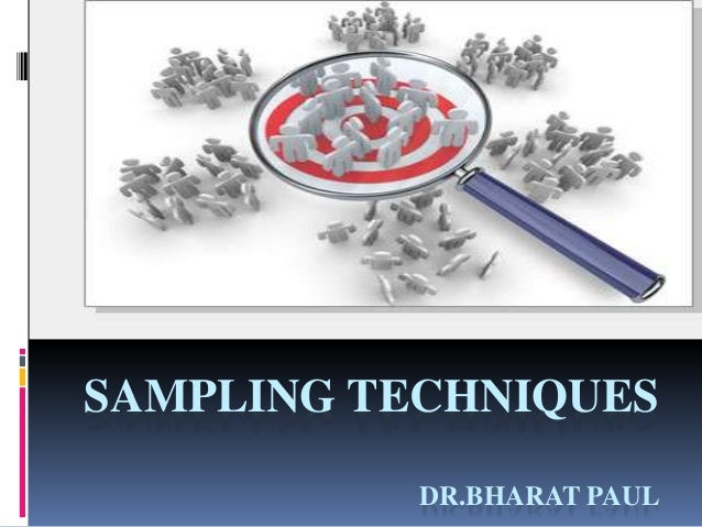 SAMPLING TECHNIQUES DR.BHARAT PAUL