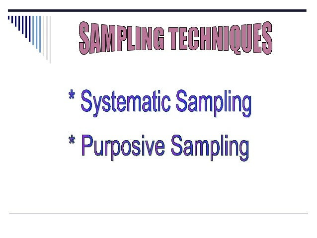 Sampling techniques: Systematic & Purposive Sampling