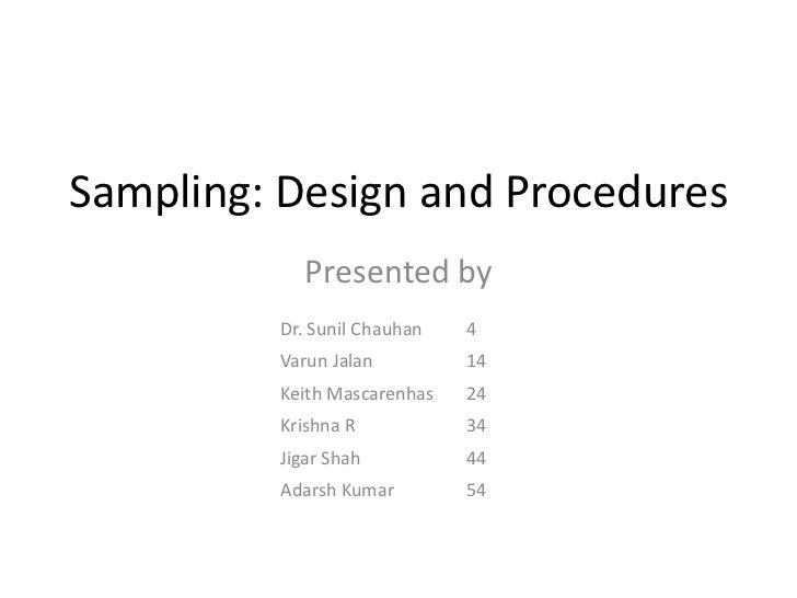 Sampling: Design and Procedures            Presented by         Dr. Sunil Chauhan   4         Varun Jalan         14      ...