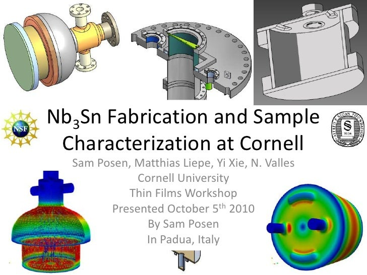 Nb3Sn Fabrication and Sample Characterization at Cornell<br />Sam Posen, Matthias Liepe, Yi Xie, N. Valles<br />Cornell Un...