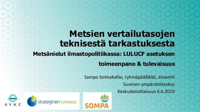 Metsien vertailutasojen teknisestä tarkastuksesta Metsänielut ilmastopolitiikassa: LULUCF asetuksen toimeenpano & tulevais...