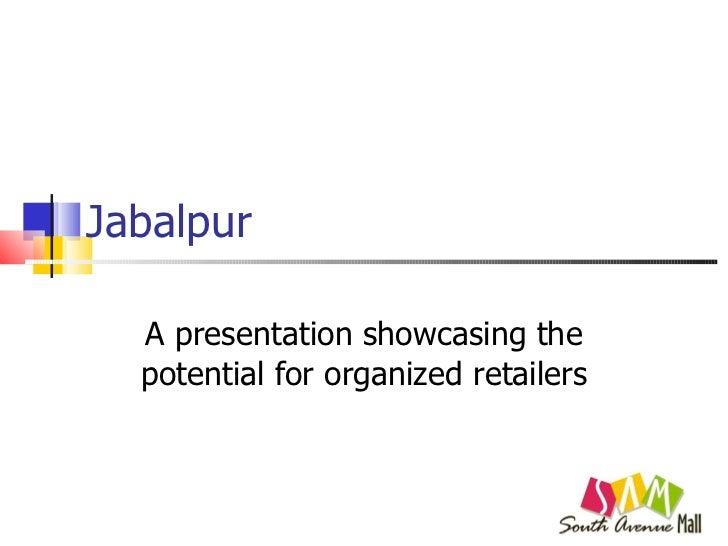 Jabalpur A presentation showcasing the potential for organized retailers