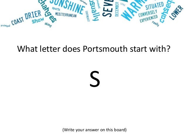 What letter does Portsmouth start with? S (Write your answer on this board)