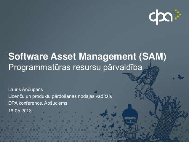 Software Asset Management (SAM)Programmatūras resursu pārvaldībaLauris AnčupānsLicenču un produktu pārdošanas nodaļas vadī...