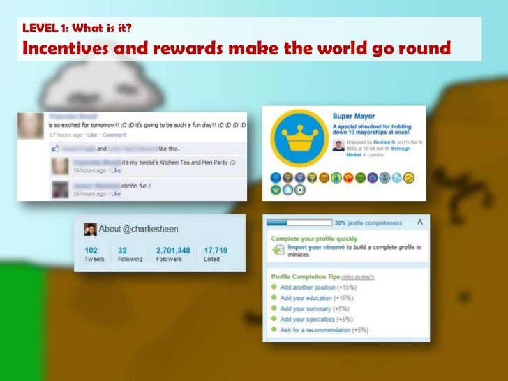 LEVEL 1: What is it?<br />Incentives and rewards make the world go round<br />
