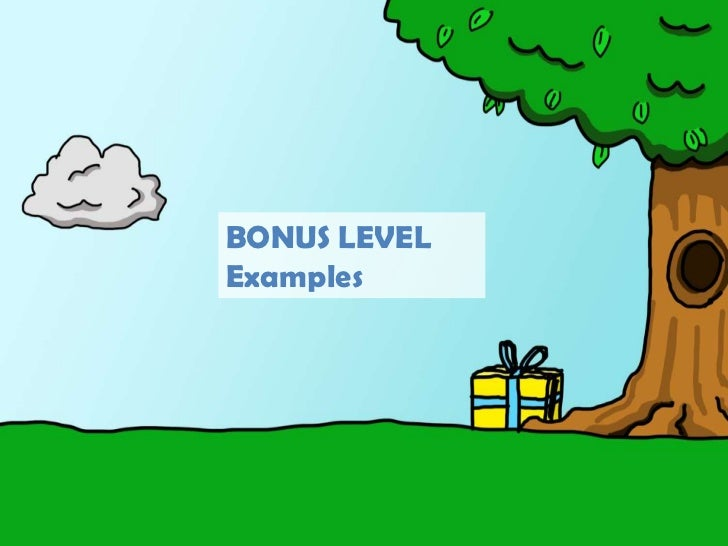 BONUS LEVEL<br />Examples<br />