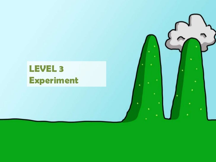 LEVEL 3<br />Experiment<br />