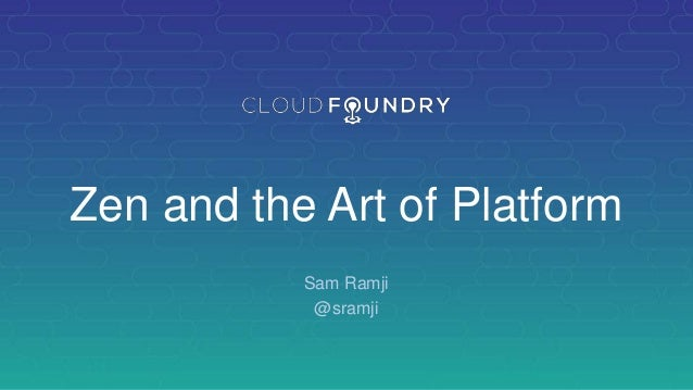 Zen and the Art of Platform Sam Ramji @sramji