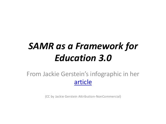 SAMR as a Framework for Education 3.0 From Jackie Gerstein's infographic in her article (CC by Jackie Gerstein Attribution...