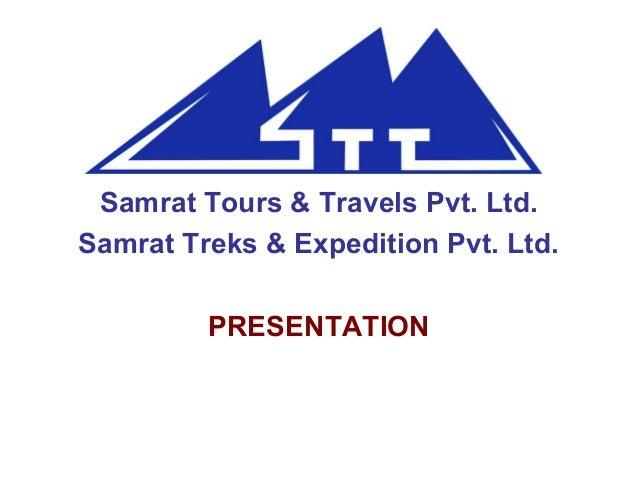 Samrat Tours & Travels Pvt. Ltd. Samrat Treks & Expedition Pvt. Ltd. PRESENTATION