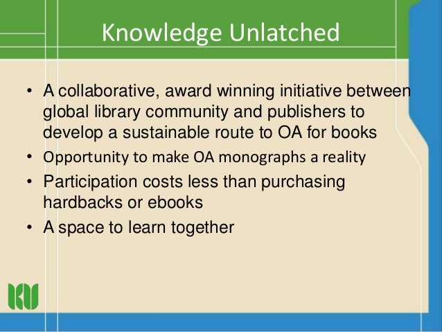 Knowledge Unlatched • A collaborative, award winning initiative between global library community and publishers to develop...