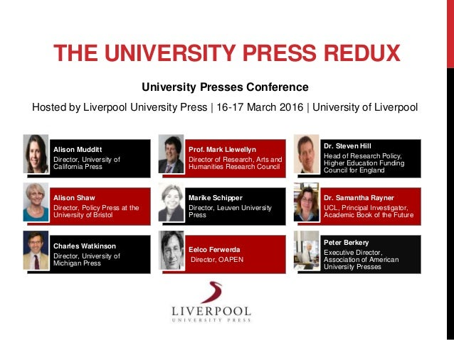 THE UNIVERSITY PRESS REDUX University Presses Conference Hosted by Liverpool University Press | 16-17 March 2016 | Univers...