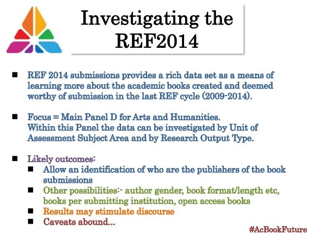 Investigating the REF2014 #AcBookFuture REF 2014 submissions provides a rich data set as a means of learning more about th...