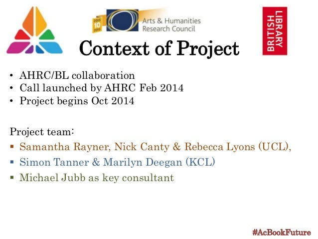 • AHRC/BL collaboration • Call launched by AHRC Feb 2014 • Project begins Oct 2014 Project team:  Samantha Rayner, Nick C...